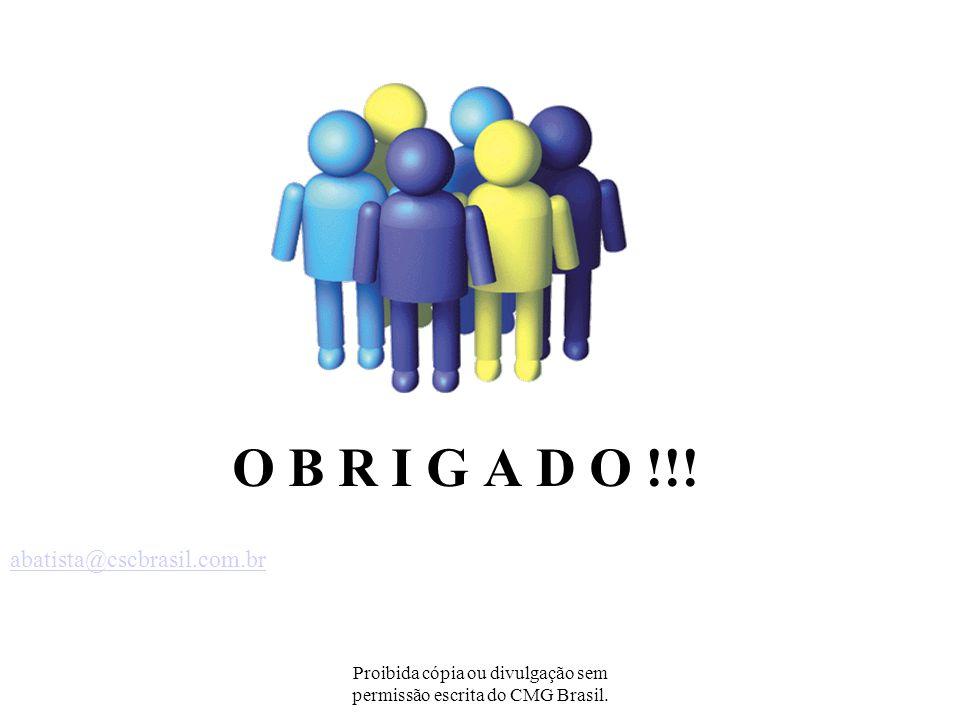 Proibida cópia ou divulgação sem permissão escrita do CMG Brasil. O B R I G A D O !!! Alex Batista Analista Consultor abatista@cscbrasil.com.br F: 11-