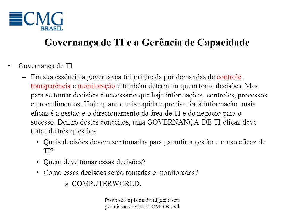 Proibida cópia ou divulgação sem permissão escrita do CMG Brasil. Governança de TI e a Gerência de Capacidade Governança de TI –Em sua essência a gove
