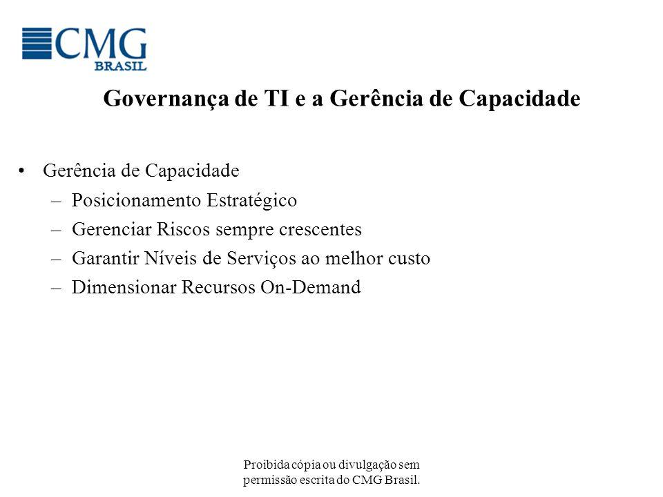 Proibida cópia ou divulgação sem permissão escrita do CMG Brasil. Governança de TI e a Gerência de Capacidade Gerência de Capacidade –Posicionamento E