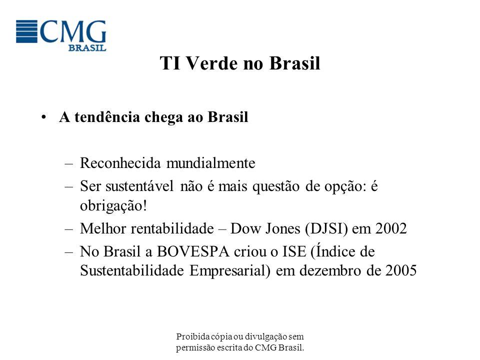 Proibida cópia ou divulgação sem permissão escrita do CMG Brasil. TI Verde no Brasil A tendência chega ao Brasil –Reconhecida mundialmente –Ser susten