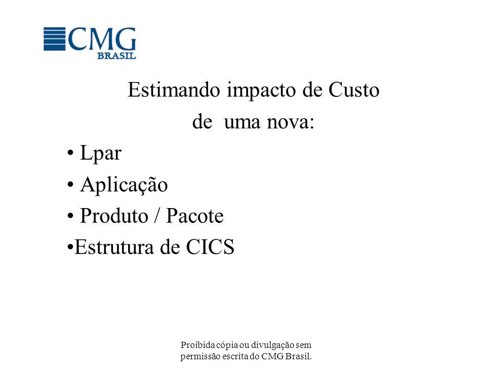 Proibida cópia ou divulgação sem permissão escrita do CMG Brasil. Estimando impacto de Custo de uma nova: Lpar Aplicação Produto / Pacote Estrutura de