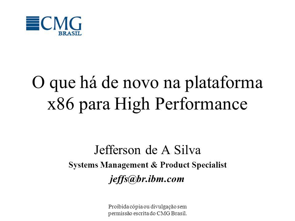 Proibida cópia ou divulgação sem permissão escrita do CMG Brasil. O que há de novo na plataforma x86 para High Performance Jefferson de A Silva System