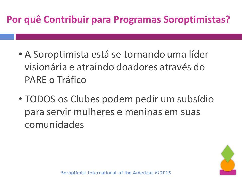 Por quê Contribuir para Programas Soroptimistas? A Soroptimista está se tornando uma líder visionária e atraindo doadores através do PARE o Tráfico TO