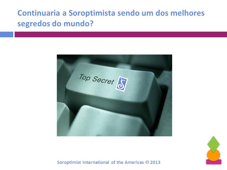 Continuaria a Soroptimista sendo um dos melhores segredos do mundo? Soroptimist International of the Americas 2013