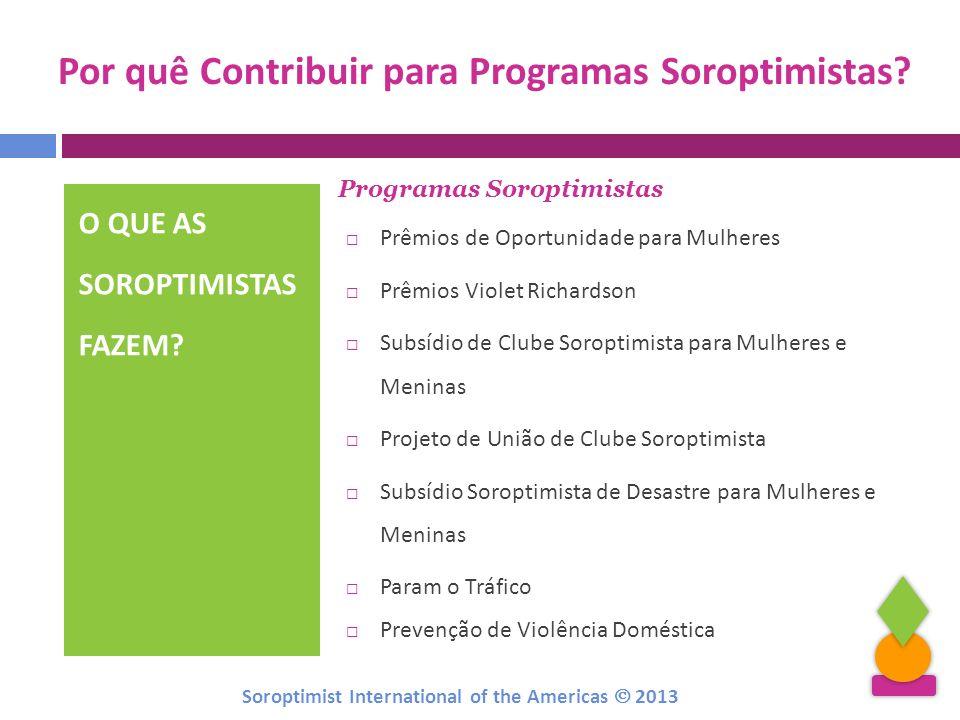 Por quê Contribuir para Programas Soroptimistas? O QUE AS SOROPTIMISTAS FAZEM? Programas Soroptimistas Prêmios de Oportunidade para Mulheres Prêmios V