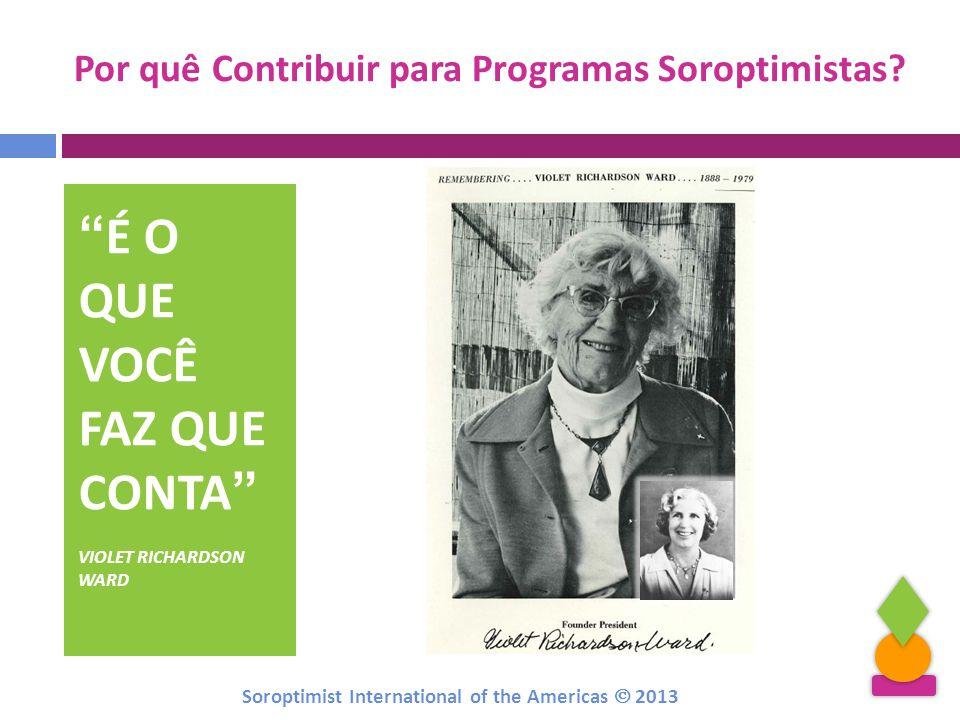 É O QUE VOCÊ FAZ QUE CONTA VIOLET RICHARDSON WARD Por quê Contribuir para Programas Soroptimistas? Soroptimist International of the Americas 2013
