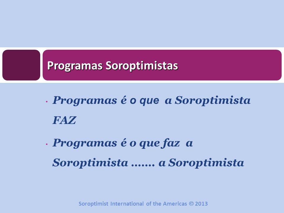 Programas é o que a Soroptimista FAZ Programas é o que faz a Soroptimista ……. a Soroptimista Programas Soroptimistas Soroptimist International of the