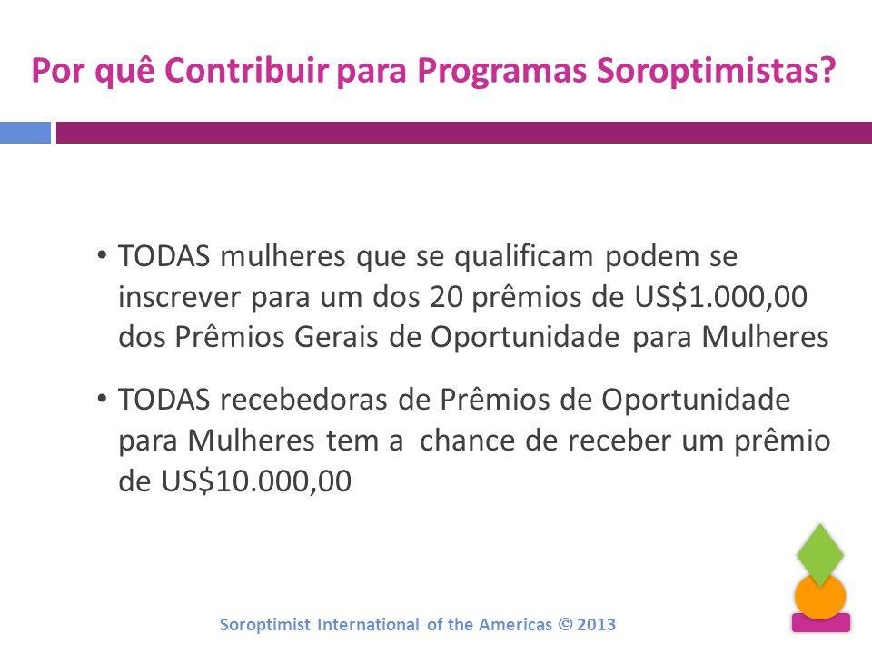 Por quê Contribuir para Programas Soroptimistas? TODAS mulheres que se qualificam podem se inscrever para um dos 20 prêmios de US$1.000,00 dos Prêmios