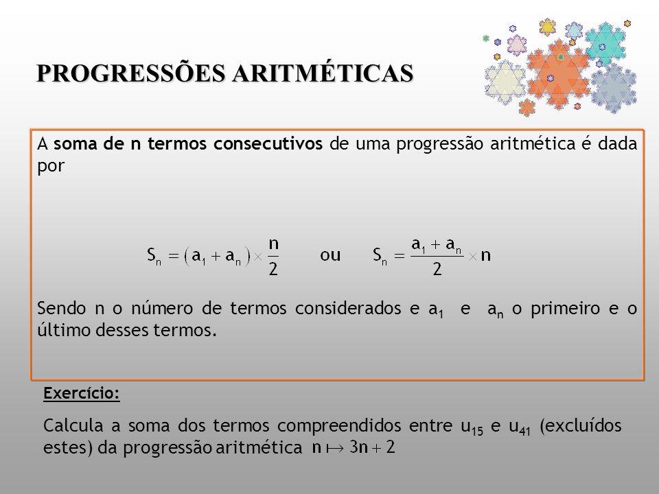 PROGRESSÕES ARITMÉTICAS A soma de n termos consecutivos de uma progressão aritmética é dada por Sendo n o número de termos considerados e a 1 e a n o