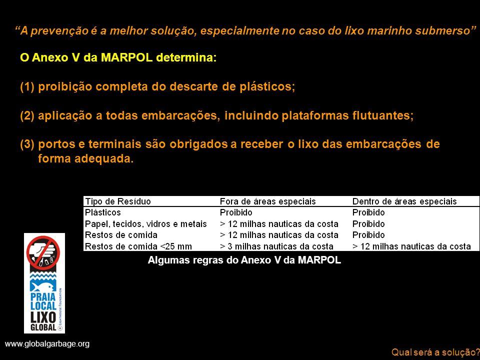 O Anexo V da MARPOL determina: (1)proibição completa do descarte de plásticos; (2)aplicação a todas embarcações, incluindo plataformas flutuantes; (3)