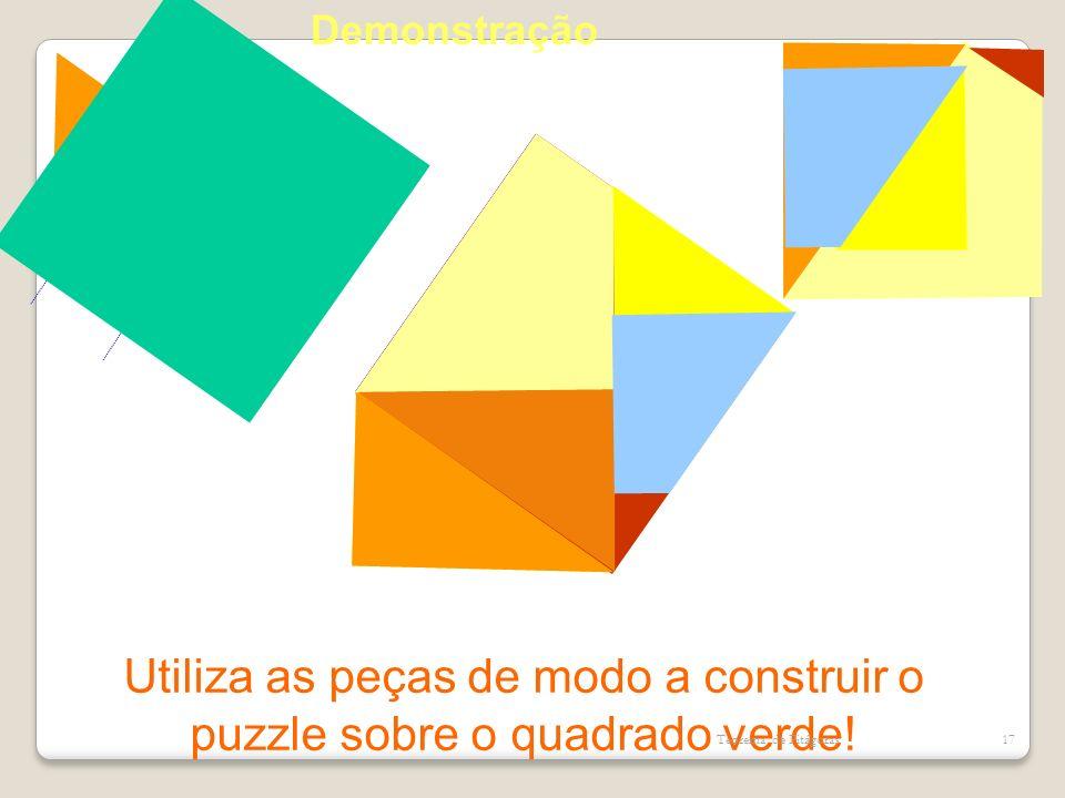 Utiliza as peças de modo a construir o puzzle sobre o quadrado verde! Teorema de Pitágoras17 Demonstração