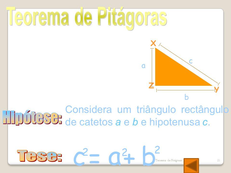 a c b =+ 2 2 2 X Y Z a b c Considera um triângulo rectângulo de catetos a e b e hipotenusa c. Teorema de Pitágoras21