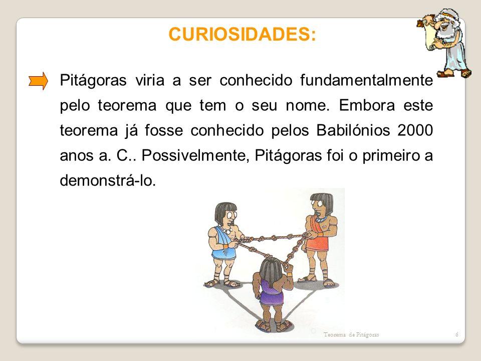 CURIOSIDADES: Pitágoras viria a ser conhecido fundamentalmente pelo teorema que tem o seu nome. Embora este teorema já fosse conhecido pelos Babilónio