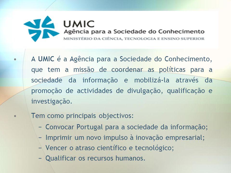 A UMIC é a Agência para a Sociedade do Conhecimento, que tem a missão de coordenar as políticas para a sociedade da informação e mobilizá-la através d