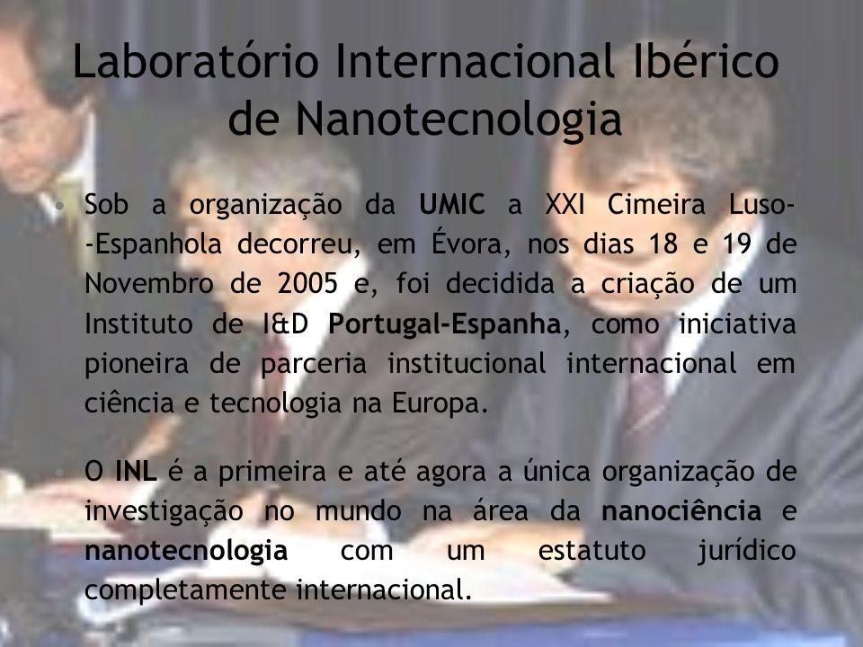 Laboratório Internacional Ibérico de Nanotecnologia Sob a organização da UMIC a XXI Cimeira Luso- -Espanhola decorreu, em Évora, nos dias 18 e 19 de N