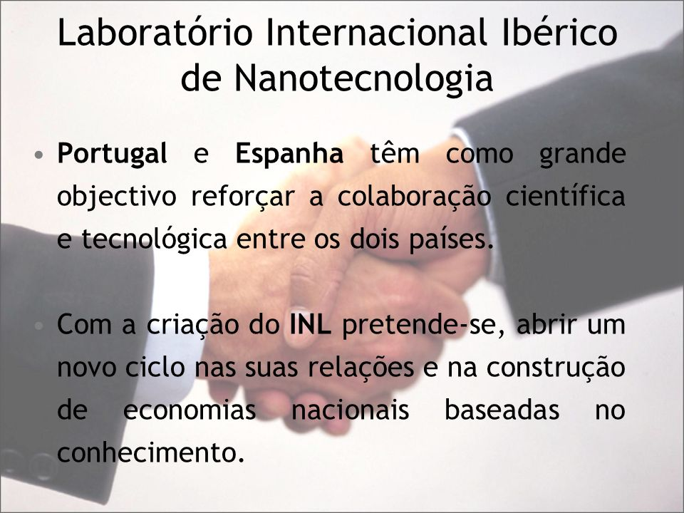 Laboratório Internacional Ibérico de Nanotecnologia Portugal e Espanha têm como grande objectivo reforçar a colaboração científica e tecnológica entre