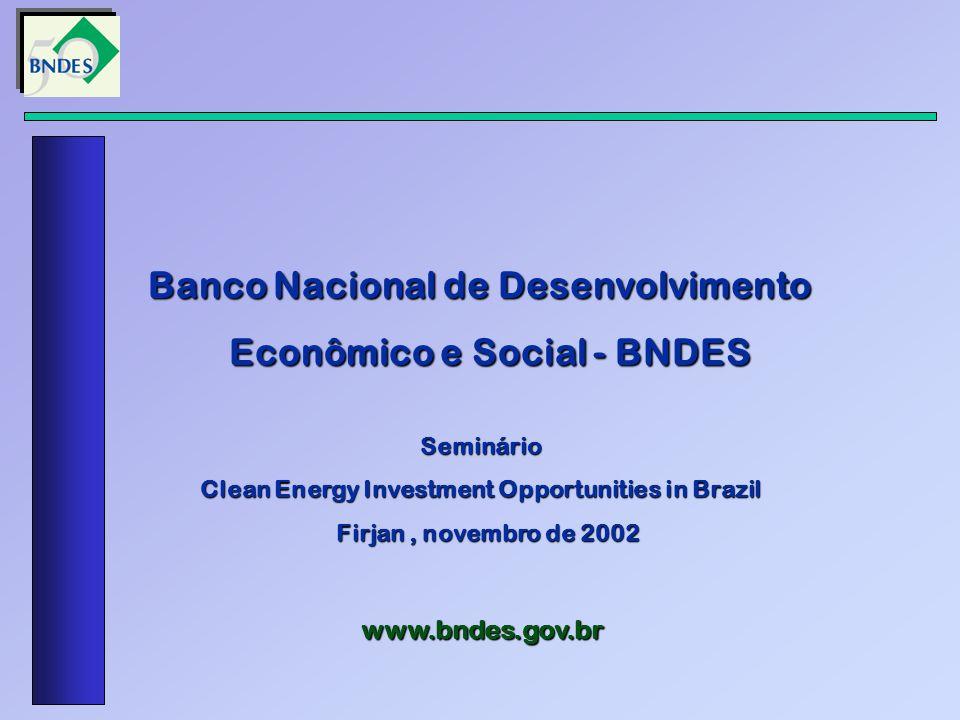 Banco Nacional de Desenvolvimento Econômico e Social - BNDES Econômico e Social - BNDESSeminário Clean Energy Investment Opportunities in Brazil Firja