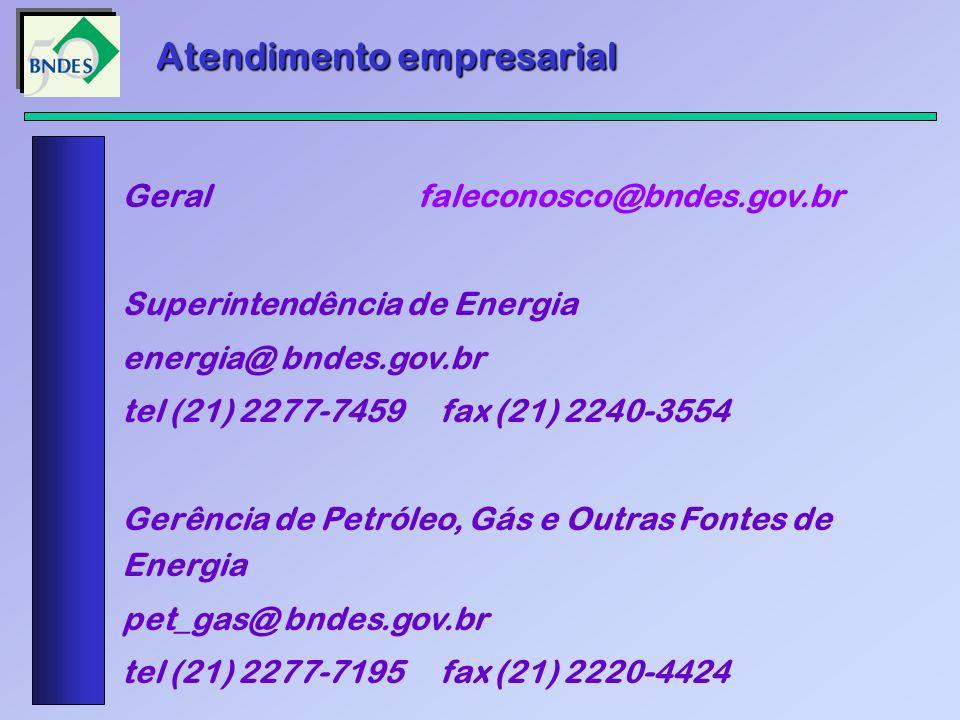 Atendimento empresarial Geral faleconosco@bndes.gov.br Superintendência de Energia energia@ bndes.gov.br tel (21) 2277-7459 fax (21) 2240-3554 Gerênci