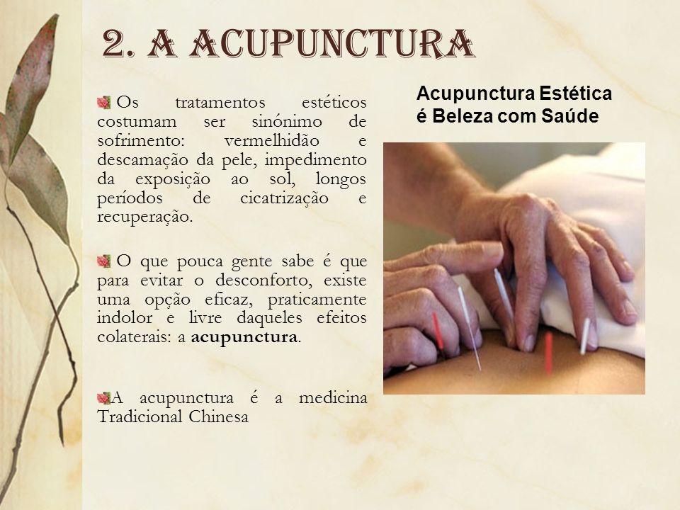 2. A acupunctura Os tratamentos estéticos costumam ser sinónimo de sofrimento: vermelhidão e descamação da pele, impedimento da exposição ao sol, long