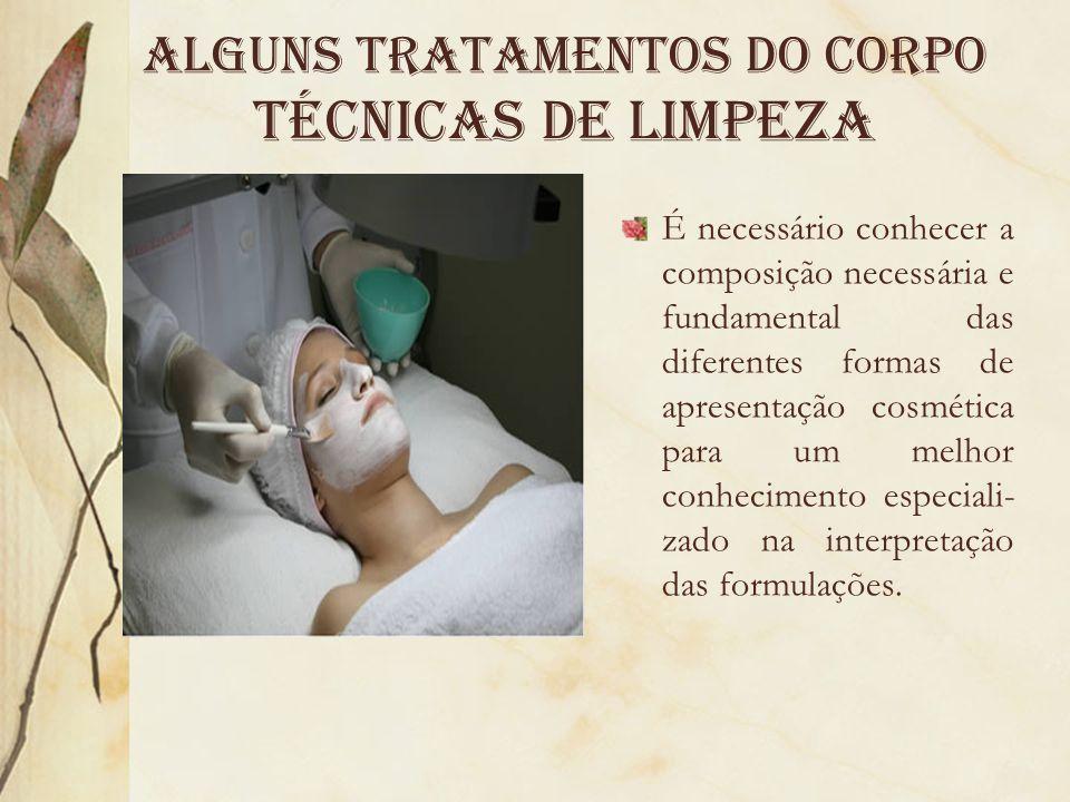 Alguns tratamentos do Corpo Técnicas de limpeza É necessário conhecer a composição necessária e fundamental das diferentes formas de apresentação cosm