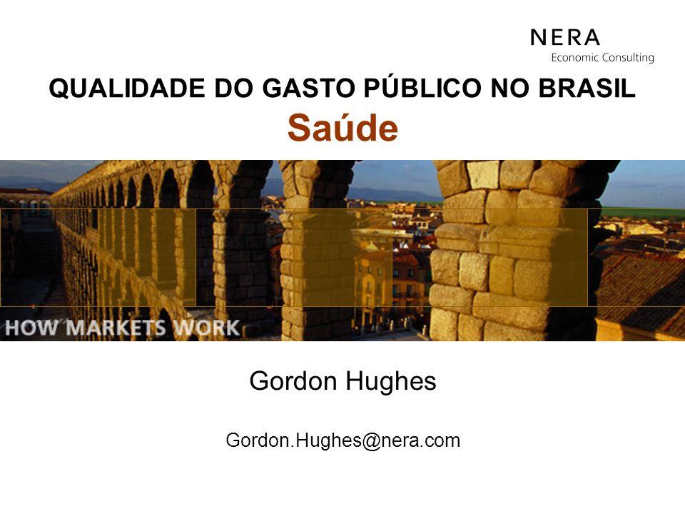 Gordon Hughes Gordon.Hughes@nera.com QUALIDADE DO GASTO PÚBLICO NO BRASIL Saúde
