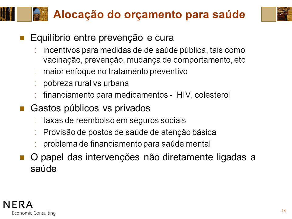 14 Alocação do orçamento para saúde Equilíbrio entre prevenção e cura :incentivos para medidas de de saúde pública, tais como vacinação, prevenção, mu