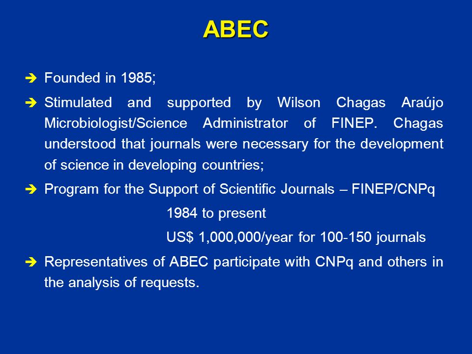 ABEC Founded in 1985 ; Stimulated and supported by Wilson Chagas Araújo Microbiologist/Science Administrator of FINEP. Chagas understood that journals