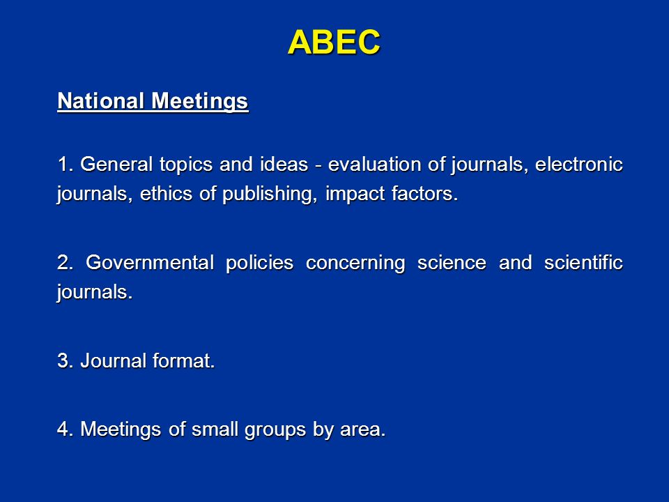 ABEC Courses How to:Write a paper Manage a journal Conduct peer review Control paper flow in a journal Select the size of a journal Select key words Write an abstract Written notes are distributed at all meetings and courses.