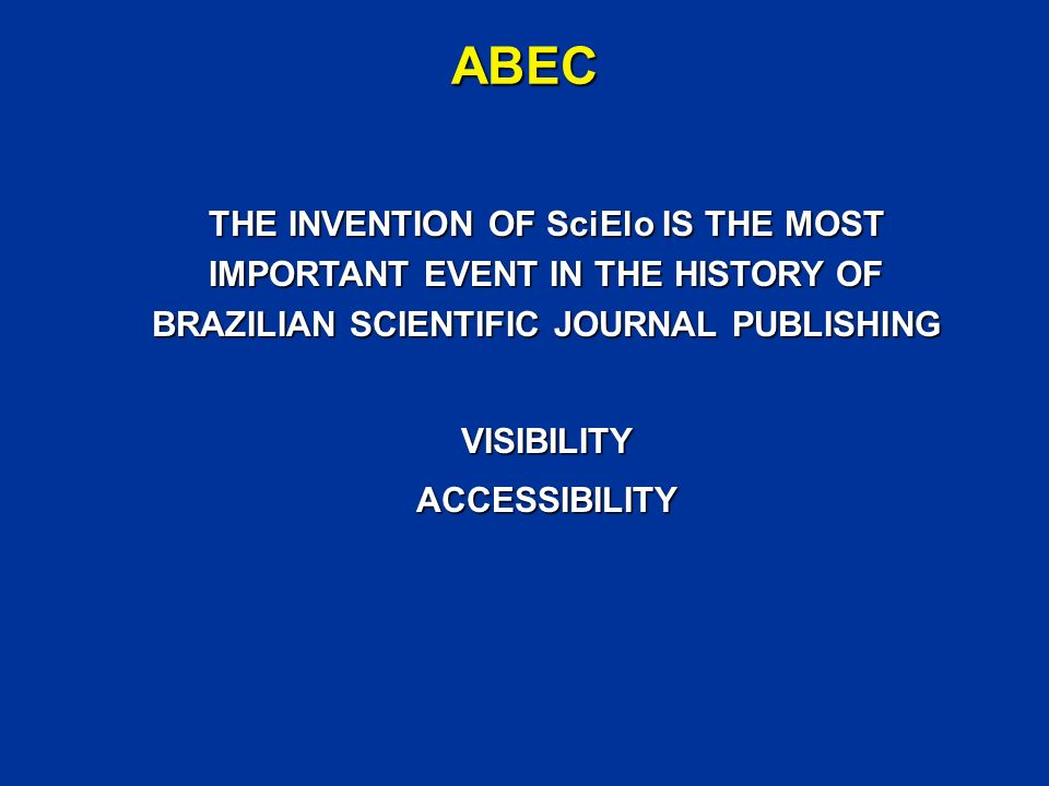 ABEC THE MOST IMPORTANT EVENT IN THE HISTORY OF ABEC WAS TO ACT AS MIDWIFE FOR THE BIRTH OF SciElo