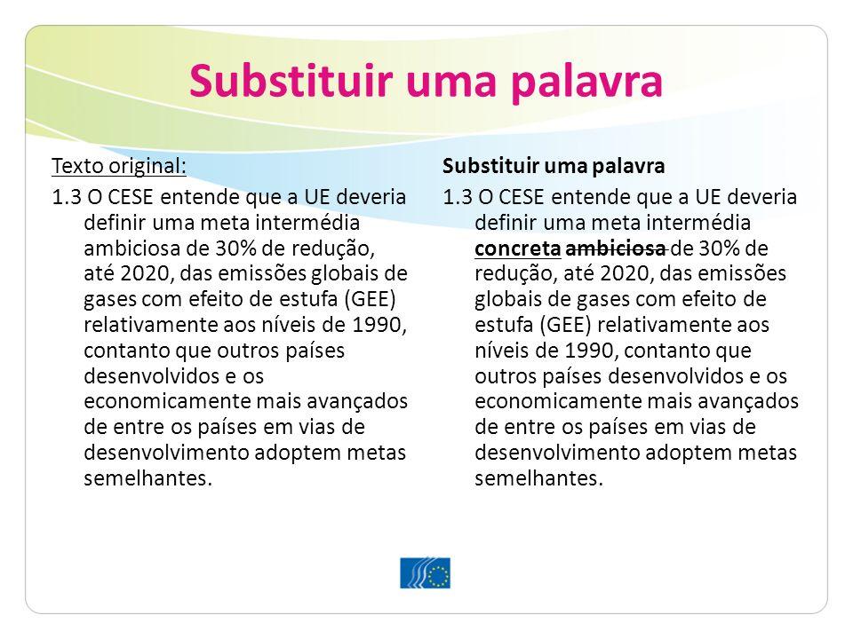 Substituir uma palavra Texto original: 1.3 O CESE entende que a UE deveria definir uma meta intermédia ambiciosa de 30% de redução, até 2020, das emis