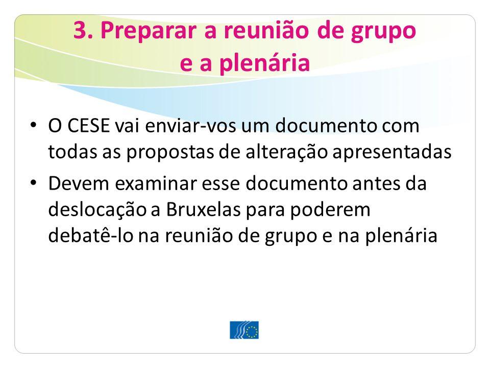 3. Preparar a reunião de grupo e a plenária O CESE vai enviar-vos um documento com todas as propostas de alteração apresentadas Devem examinar esse do