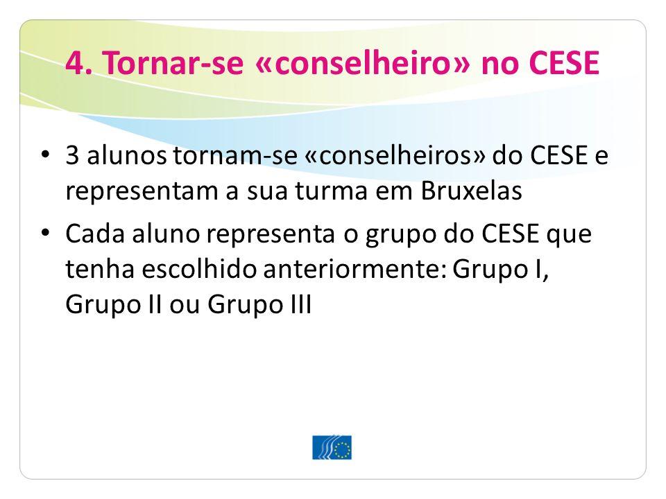 4. Tornar-se «conselheiro» no CESE 3 alunos tornam-se «conselheiros» do CESE e representam a sua turma em Bruxelas Cada aluno representa o grupo do CE
