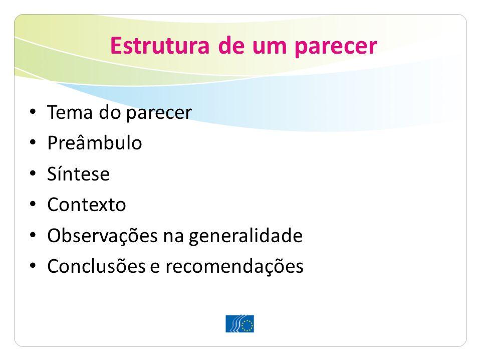 Estrutura de um parecer Tema do parecer Preâmbulo Síntese Contexto Observações na generalidade Conclusões e recomendações