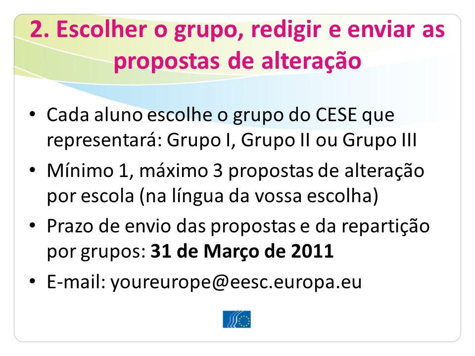 2. Escolher o grupo, redigir e enviar as propostas de alteração Cada aluno escolhe o grupo do CESE que representará: Grupo I, Grupo II ou Grupo III Mí