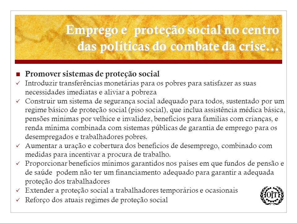 Promover sistemas de proteção social Introduzir transferências monetárias para os pobres para satisfazer as suas necessidades imediatas e aliviar a po
