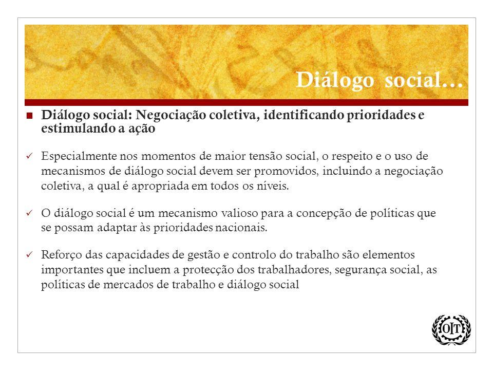 Diálogo social: Negociação coletiva, identificando prioridades e estimulando a ação Especialmente nos momentos de maior tensão social, o respeito e o