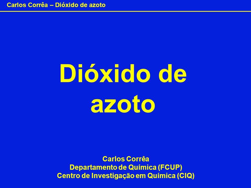 Carlos Corrêa – Dióxido de azoto Dióxido de azoto Carlos Corrêa Departamento de Química (FCUP) Centro de Investigação em Química (CIQ)