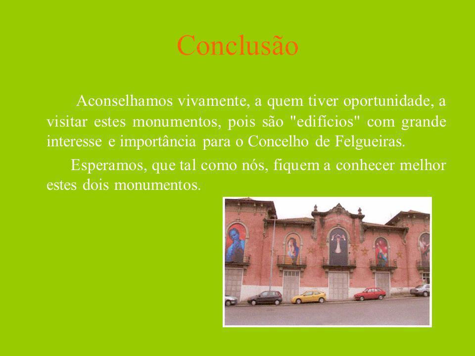Conclusão Aconselhamos vivamente, a quem tiver oportunidade, a visitar estes monumentos, pois são