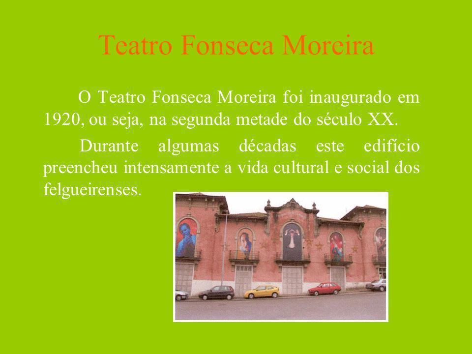 Teatro Fonseca Moreira O Teatro Fonseca Moreira foi inaugurado em 1920, ou seja, na segunda metade do século XX. Durante algumas décadas este edifício