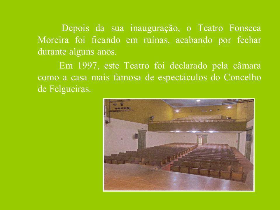 Depois da sua inauguração, o Teatro Fonseca Moreira foi ficando em ruínas, acabando por fechar durante alguns anos. Em 1997, este Teatro foi declarado
