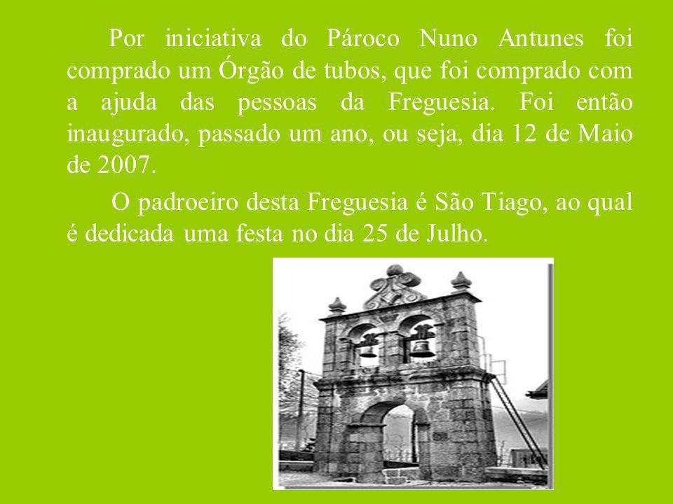 Por iniciativa do Pároco Nuno Antunes foi comprado um Órgão de tubos, que foi comprado com a ajuda das pessoas da Freguesia. Foi então inaugurado, pas