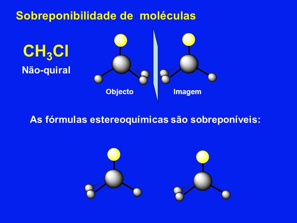 CH 3 Cl Não-quiral As fórmulas estereoquímicas são sobreponíveis: ObjectoImagem Sobreponibilidade de moléculas