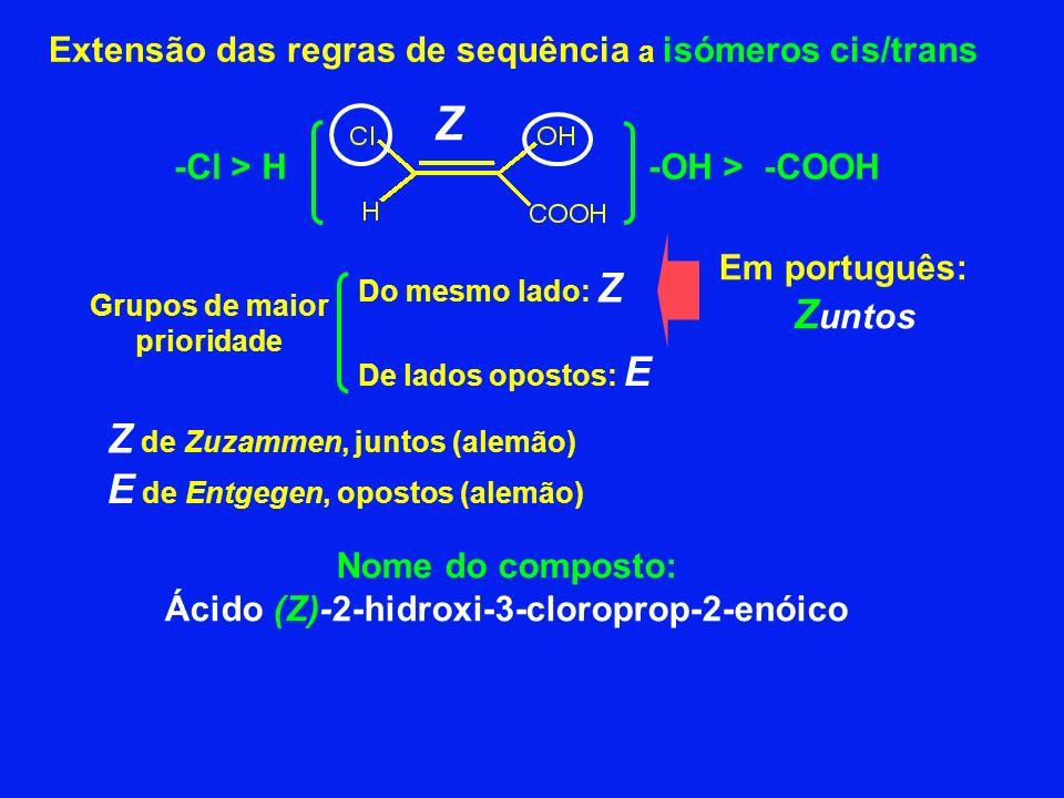 Extensão das regras de sequência a isómeros cis/trans -OH > -COOH-Cl > H Grupos de maior prioridade Do mesmo lado: Z De lados opostos: E Z de Zuzammen