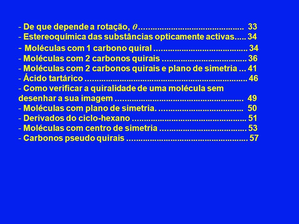 - De que depende a rotação,.............................................. 33 - Estereoquímica das substâncias opticamente activas..... 34 - Moléculas
