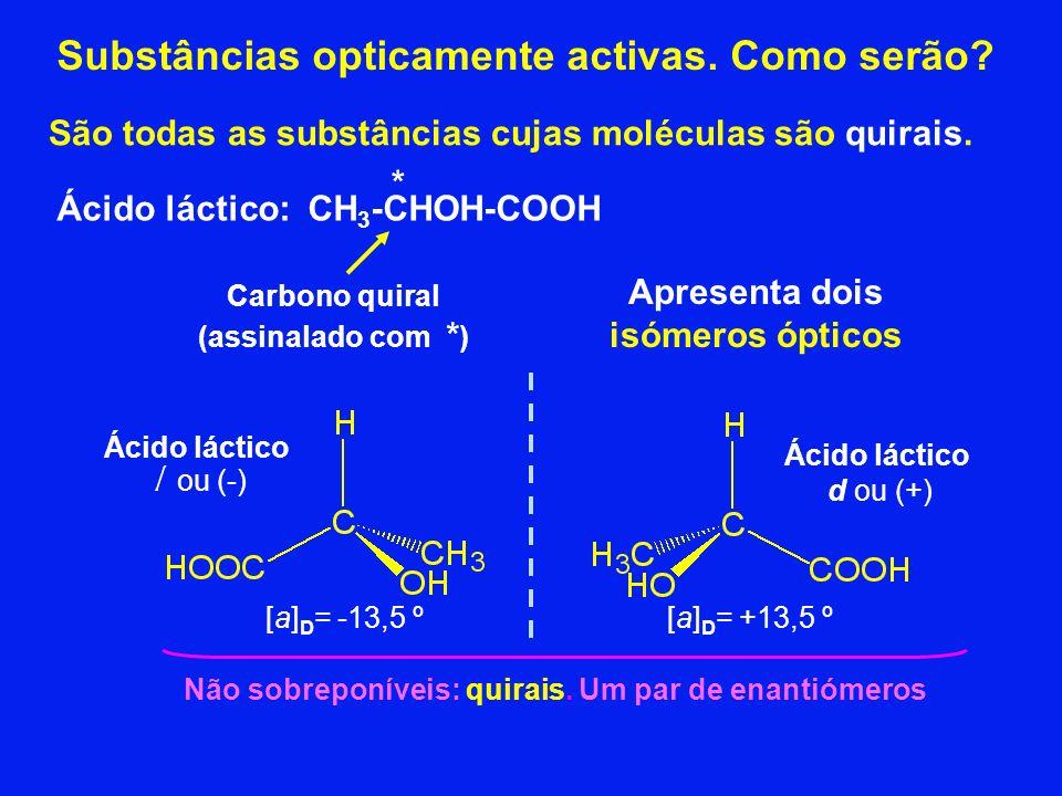 Substâncias opticamente activas. Como serão? São todas as substâncias cujas moléculas são quirais. Ácido láctico: CH 3 -CHOH-COOH Carbono quiral (assi