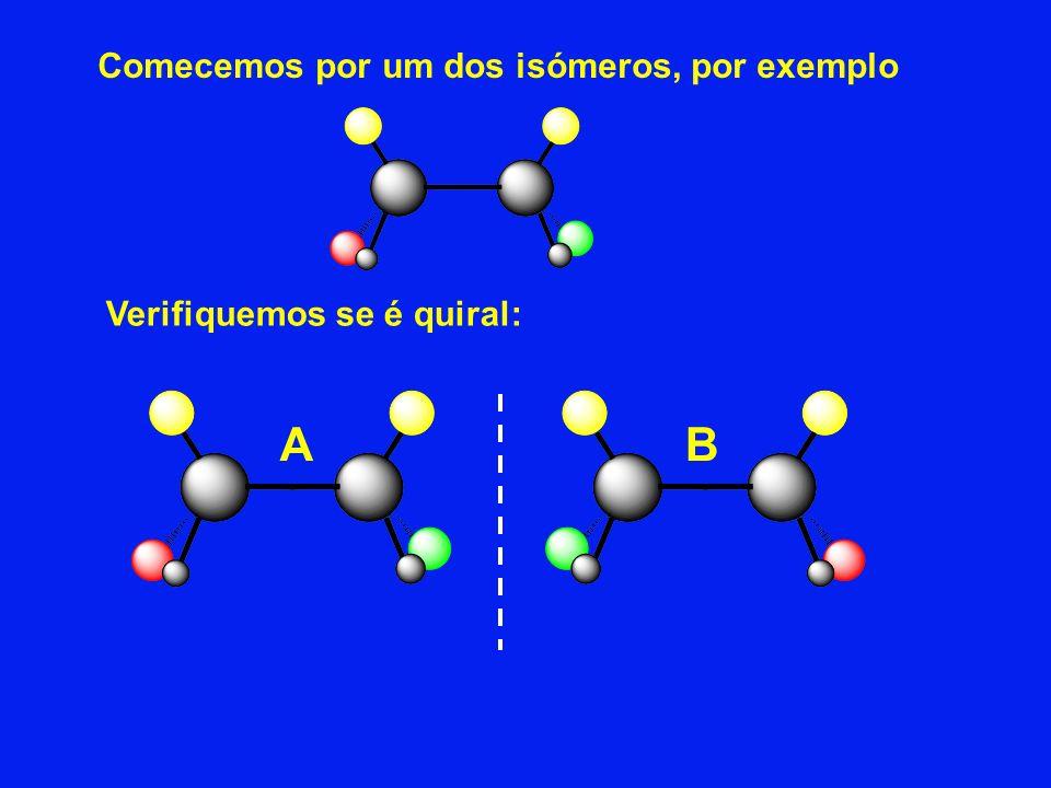 Comecemos por um dos isómeros, por exemplo Verifiquemos se é quiral: AB