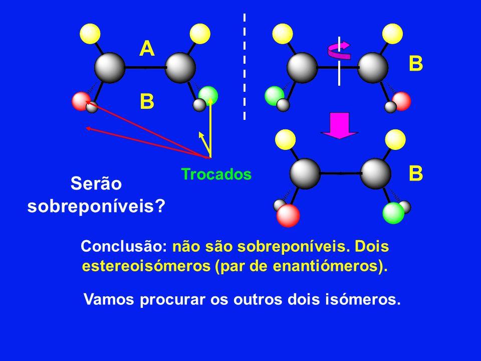 Conclusão: não são sobreponíveis. Dois estereoisómeros (par de enantiómeros). Trocados Serão sobreponíveis? Vamos procurar os outros dois isómeros. A