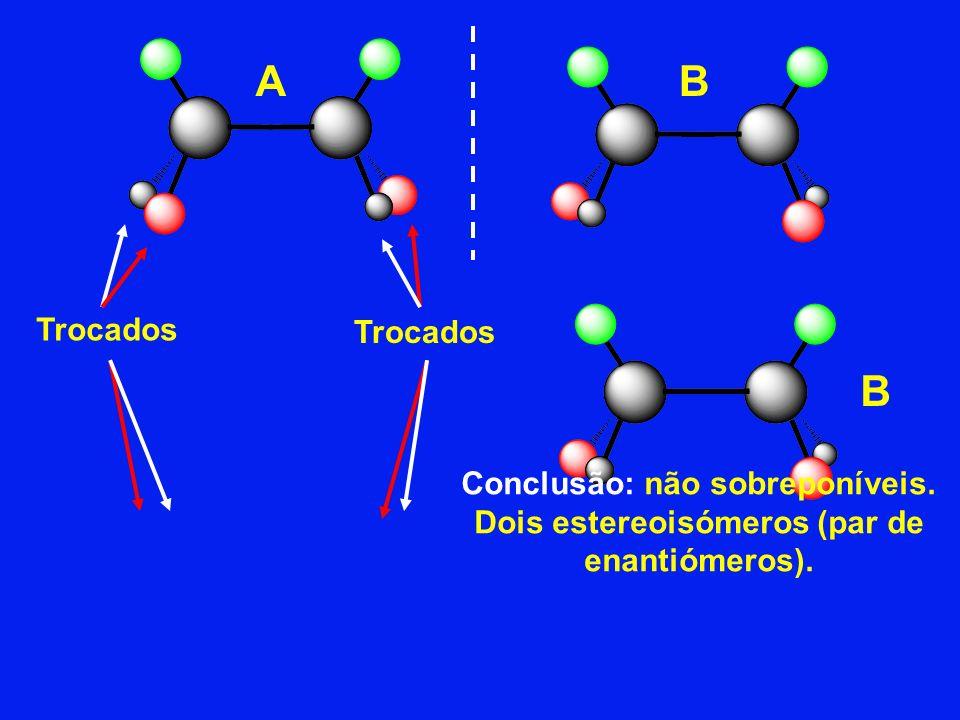 Trocados Conclusão: não sobreponíveis. Dois estereoisómeros (par de enantiómeros). AB B