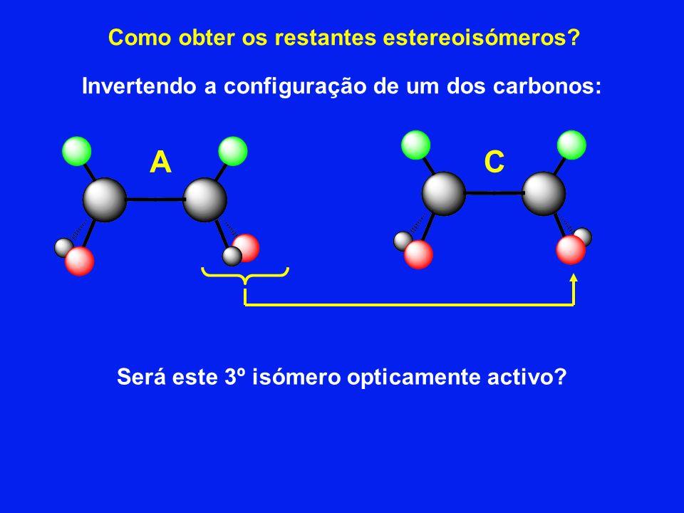 Como obter os restantes estereoisómeros? Invertendo a configuração de um dos carbonos: AC Será este 3º isómero opticamente activo?