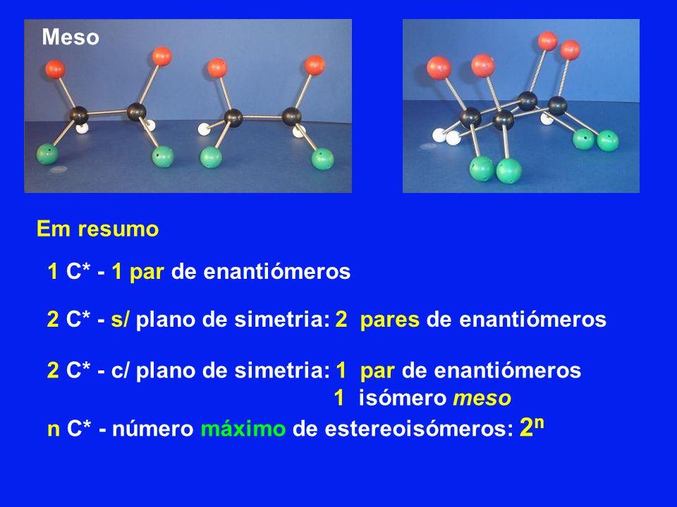 Em resumo 1 C* - 1 par de enantiómeros 2 C* - s/ plano de simetria: 2 pares de enantiómeros 2 C* - c/ plano de simetria: 1 par de enantiómeros 1 isóme